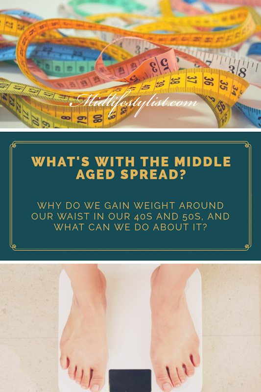What's with the middle aged spread?  Why do we gain weight around our waist in our 40s and 50s and what can we do about it?