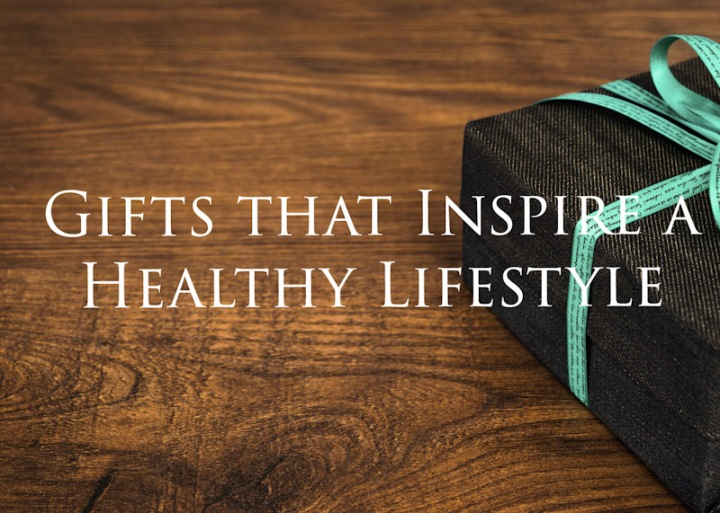 Gifts that Inspire a Healthy Lifestyle