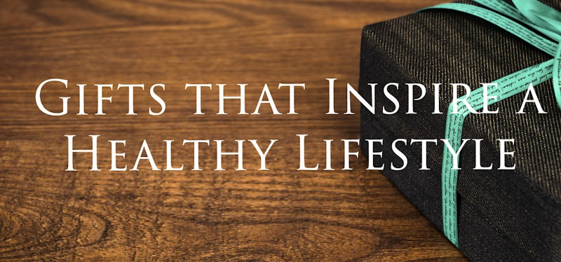 Gifts that Inspire a HealthyLifestyle