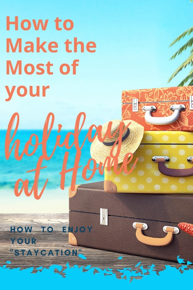 Make the most of your holiday at home.  How to enjoy your staycation.  Useful tips so that your staycation isn't wasted