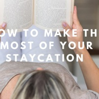 How to Make the Most of Your Staycation