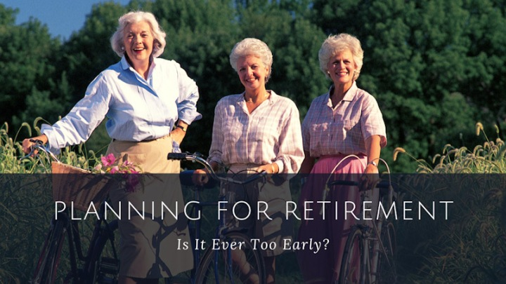 Planning for Retirement – Is it Ever TooEarly?