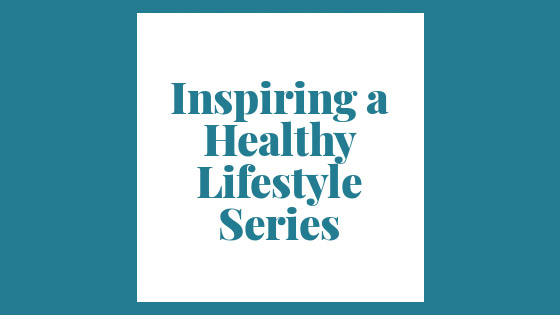Inspiring a Healthy Lifestyle Series