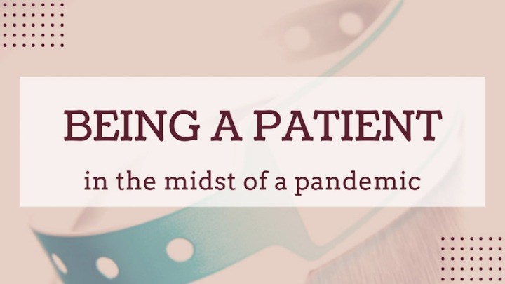Being a patient in the midst of a pandemic