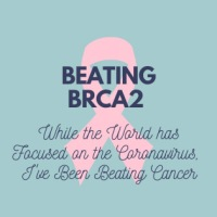 Beating BRCA2 - How it has Affected My Life