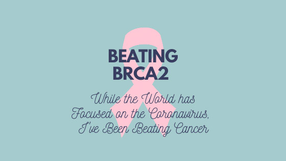 Beating BRCA2 – How it has Affected MyLife