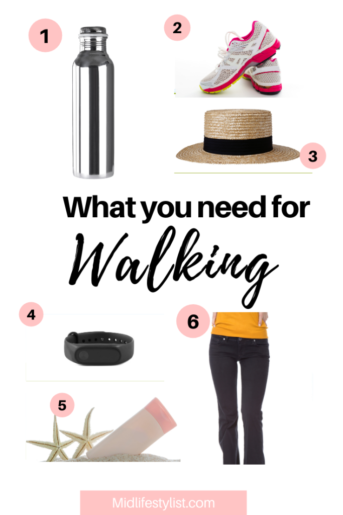 What you need for walking - 1. Drink bottle 2. shoes 3. hat 4. fitness tracker 5. sunscreen 6. comfortable clothes